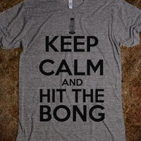 Keep Calm and Hit The Bong - OMEGA DESIGNS