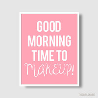Good Morning Time to Makeup Print - 8x10 Typography Print - Pink- Make up - Typography - Beauty - Vanity