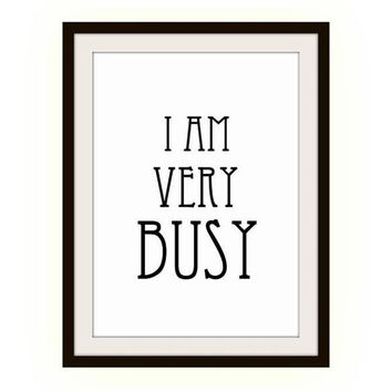 I am very busy, Printable Wall Art, home decor room, office work place Quote, working decal print, study room poster, student worker gift