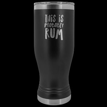 This is Probably Rum Tumbler Funny Rum Lover Gifts I Love Rum Pilsner Tumbler Mug Hot Cold Travel Coffee Cup 30oz BPA Free