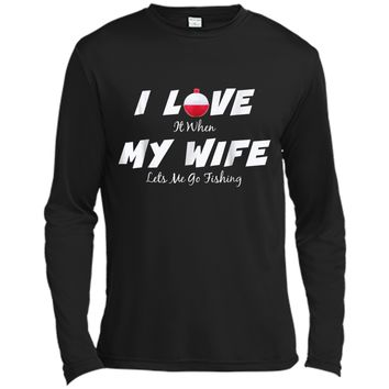 I love when my wife lets me go fishing fun husband gift Long Sleeve Moisture Absorbing Shirt