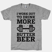 I Work Out To Drink More Butter Beer