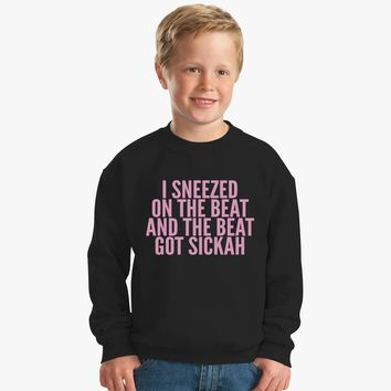 I Sneezed On The Beat And The Beat Got Sickah Kids Sweatshirt