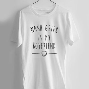 Nash Grier Is My Boyfriend T-shirt Men, Women and Youth