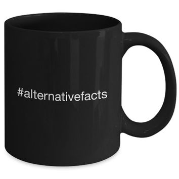 Alternative Facts #alternativefacts | President Political Funny Black Mugs | Mens Gifts