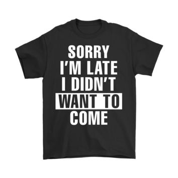 SPBEST Sorry I'm Late I Didn't Want To Come Shirts