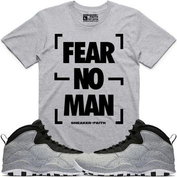 6ac9bfcfeb1 FEAR NO MAN Sneaker Tees Shirt to Match - Jordan 10 Cement Smoke Grey