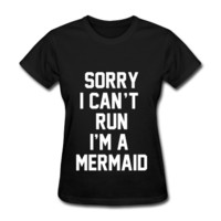 Sorry I Can't Run I'm A Mermaid, Women's T-Shirt