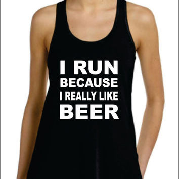 I RUN Because Really Like Beer Flowy Racer Back Tank Top WORKOUT