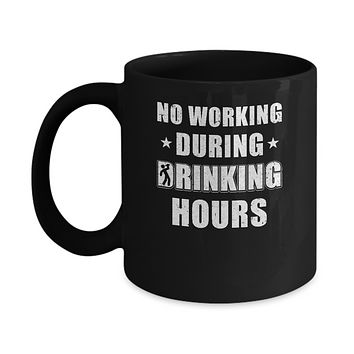 No Working During Drinking Hours Funny Wine Beer Sayings Mug