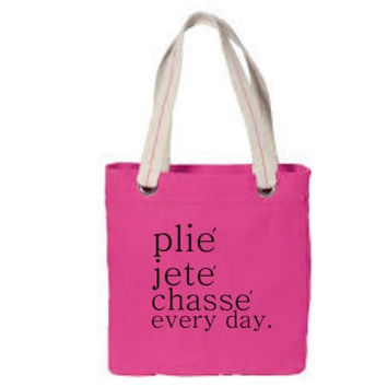 Ballet Plie Jete Chasse Every Day Dance Tote Bag