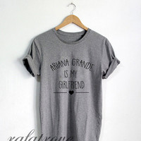 Ariana Grande Shirt Ariana Grande Is My Girlfriend Tshirt Unisex Size - RT132