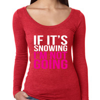 If its snowing Im not Going Women's Long Sleeve Shirt