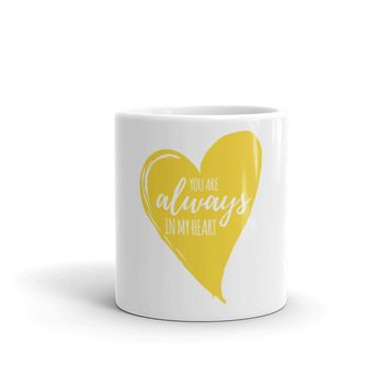 You are Always in My Heart Mug