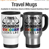 Travel Mug, This Is What An Awesome Unicorn Looks Like Unicorn Life, Gift Idea, Stainless Steel 14 oz Coffee Cup
