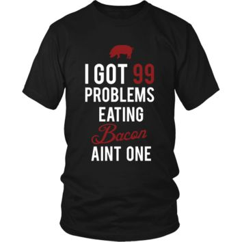 99 Problems Eating Bacon Aint One
