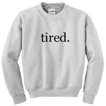 Tired Sweatshirt, Tired Sweater