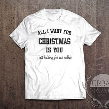 christmas tshirt-all i want for christmas is you just kidding give me vodka-funny tshirt-vodka is my spirit animal-one direction-santa claus