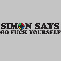SIMON SAYS GO FUCK YOURSELF | FUNNY T-SHIRT