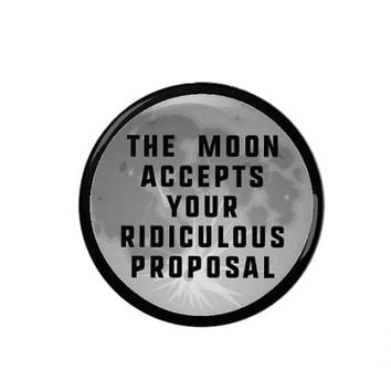 April Ludgate - The Moon Accepts your Ridiculous Proposal - Badge/Fridge Magnet - Parks and Recreation, Aubrey Plaza - Pin Back Badge