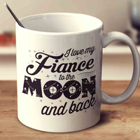 I Love My Fiance To The Moon And Back