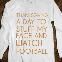 THANKSGIVING. A DAY TO STUFF MY FACE AND WATCH FOOTBALL