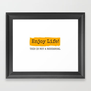 Enjoy Life! This is not a rehearsal Framed Art Print by Love from Sophie