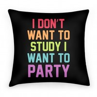 I Don't Want To Study I Want To Party (pillow)