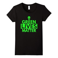 Green Lives Matter T Shirt - Funny Alien UFO Shirts