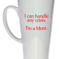 I Can Handle Any Crisis - I'm A Mom Coffee or Tea Mug, Latte Size