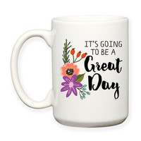 It's Going To Be A Great Day Floral Flower Art Motivational Inspirational Typography 15oz Coffee Mug Dishwasher Safe
