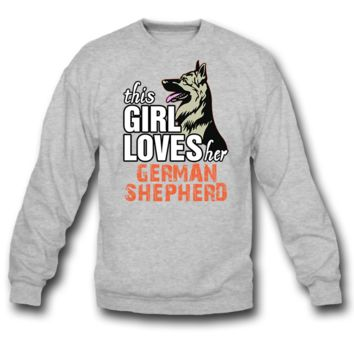 this girl loves her german shepherd SWEATSHIRT CREWNECKS