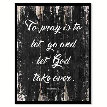 To pray is to let go & let god take over Philippians 4-6 7 Religious Quote Saying Canvas Print with Picture Frame Home Decor Wall Art