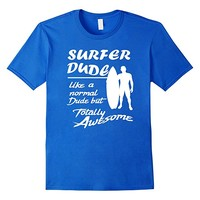 Surfer Dude Like a Normal Dude but Totally Awesome T-Shirt