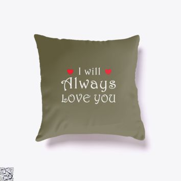 I Will Always Love You, Valentine's Day Throw Pillow Cover