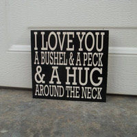 I Love You A Bushel and A Peck And A Hug Around The Neck 12x12 Wood Sign