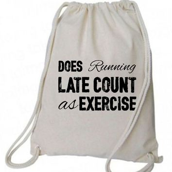 "Drawstring Gym Bag  ""Does running late count as exercise""  Funny Workout Squatting Gift"