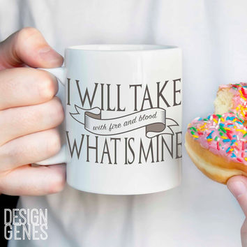 "Game of thrones mug,  Daenerys Targaryen quote ""I will take what is mine"""