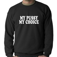 Pro-Choice My Pussy My Choice Crewneck Sweatshirt