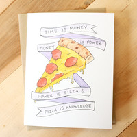 """Time is Money, Money is Power, Power is Pizza, Pizza Is Knowledge"" Greeting Card"