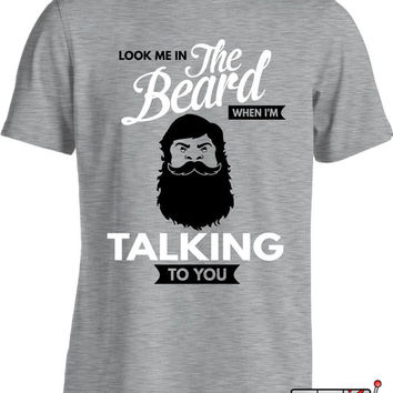 Funny Beard Shirt Look Me In The Beard When I'm Talking To You T Shirt Gag Gift College Humor Joke Mens Tee MD-365