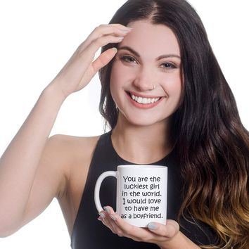 YOU ARE THE LUCKIEST GIRL * Unique Funny Gift for Your Girlfriend From Boyfriend * White Coffee Mug 11oz.