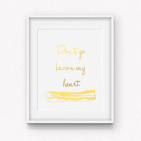 Don't Go Bacon my Heart Gold Foil Print