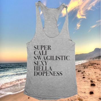 super cali swagilistic sexy hella dopeness racerback tank top yoga gym fitness workout fashion fresh top women ladies funny style tumblr