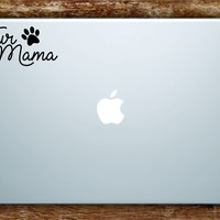 Fur Mama Laptop Apple Macbook Car Quote Wall Decal Sticker Art Vinyl Inspirational Dog Puppy Animals Paw Print Cute Adopt Rescue