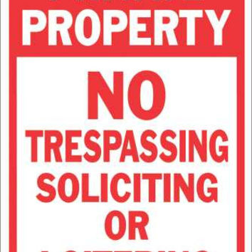 Private Property No Soliciting Not Loitering No Trespassing Heavy Duty Reflective Sign, 12 In. X 18 In.