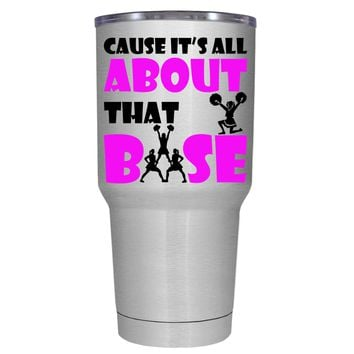 Cause its All About the Base 30 oz Tumbler Cup