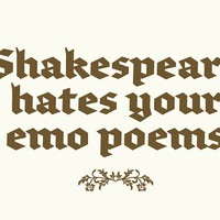 Shakespeare hates your emo poems