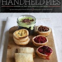 Handheld Pies: Dozens of Pint-Sized Sweets and Savories