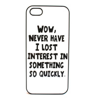 Never Have I Lost Interest So Quickly Phone Case